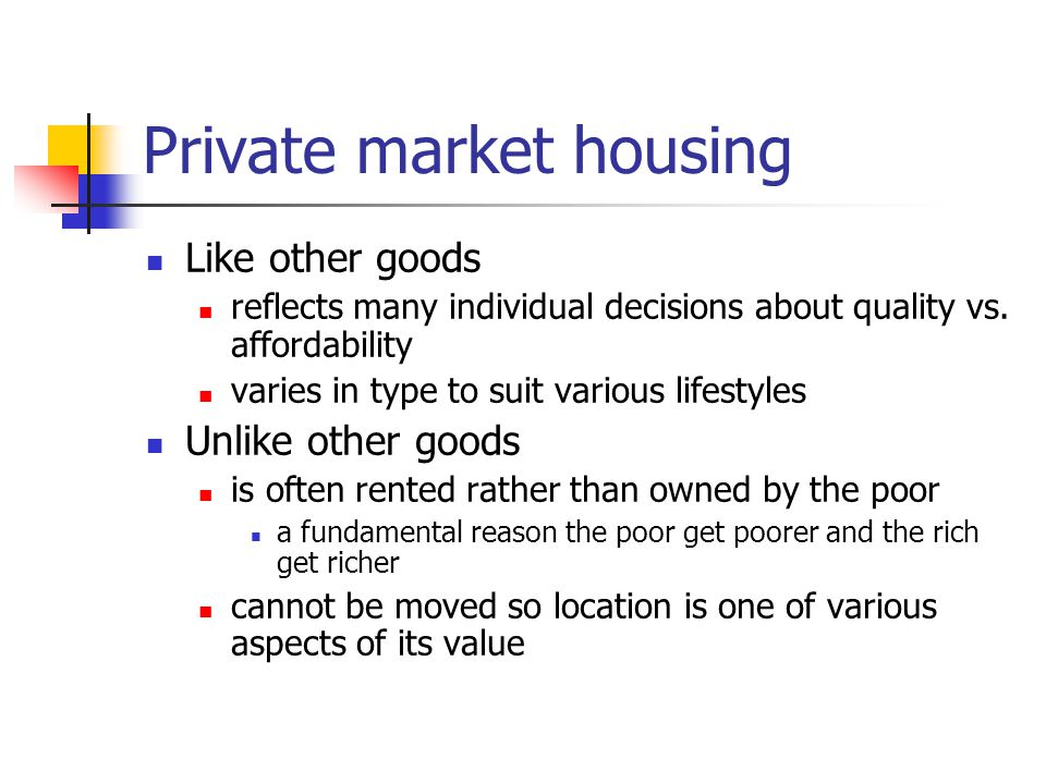 Housing supply Varies on several dimensions public vs.