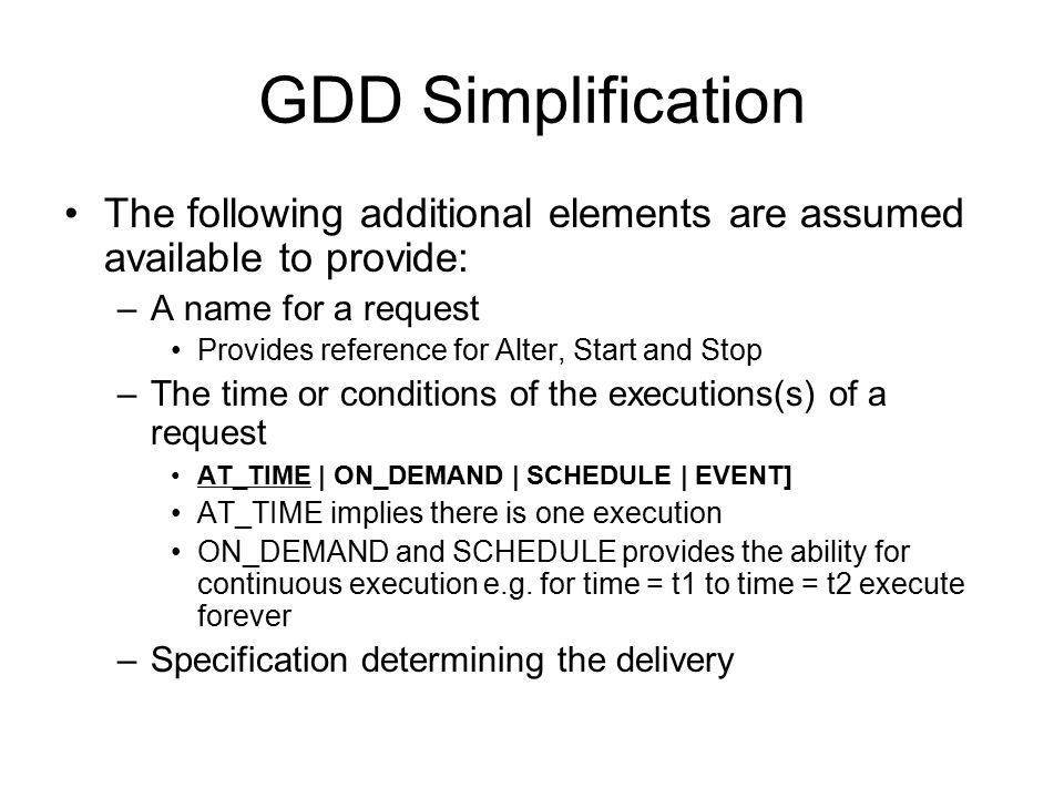 GDD Simplification The following additional elements are assumed available to provide: –A name for a request Provides reference for Alter, Start and S