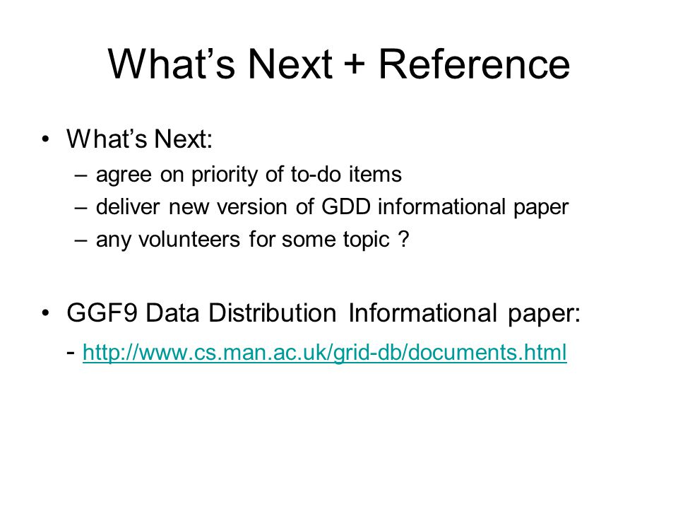 What's Next + Reference What's Next: –agree on priority of to-do items –deliver new version of GDD informational paper –any volunteers for some topic