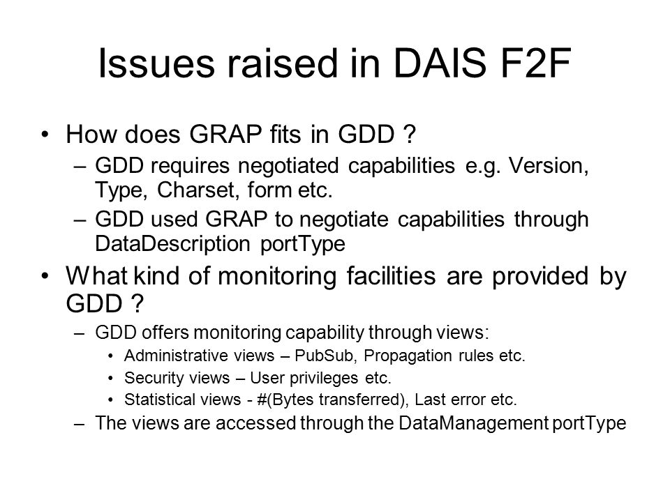 Issues raised in DAIS F2F How does GRAP fits in GDD ? –GDD requires negotiated capabilities e.g. Version, Type, Charset, form etc. –GDD used GRAP to n