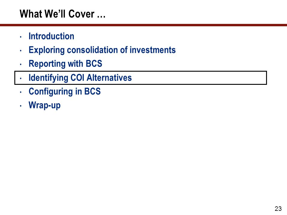 23 What We'll Cover … Introduction Exploring consolidation of investments Reporting with BCS Identifying COI Alternatives Configuring in BCS Wrap-up