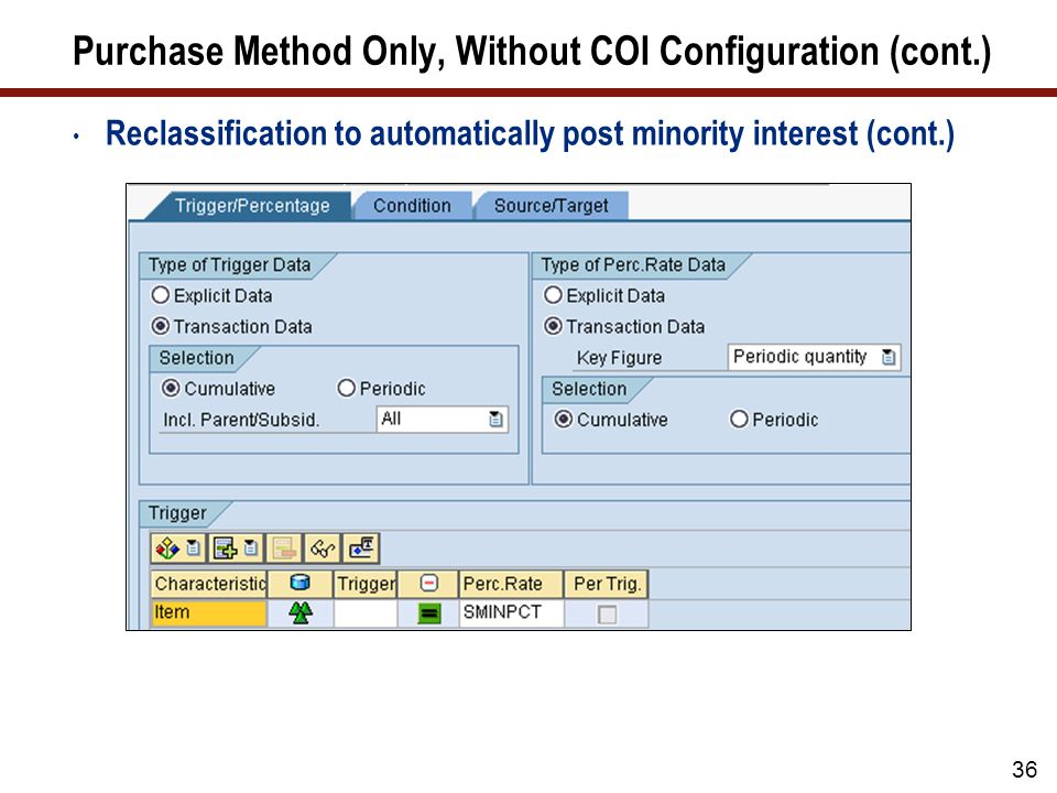 36 Purchase Method Only, Without COI Configuration (cont.) Reclassification to automatically post minority interest (cont.)