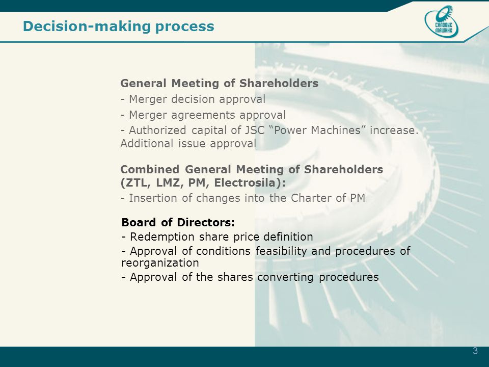 3 Decision-making process Board of Directors: - Redemption share price definition - Approval of conditions feasibility and procedures of reorganization - Approval of the shares converting procedures General Meeting of Shareholders - Merger decision approval - Merger agreements approval - Authorized capital of JSC Power Machines increase.