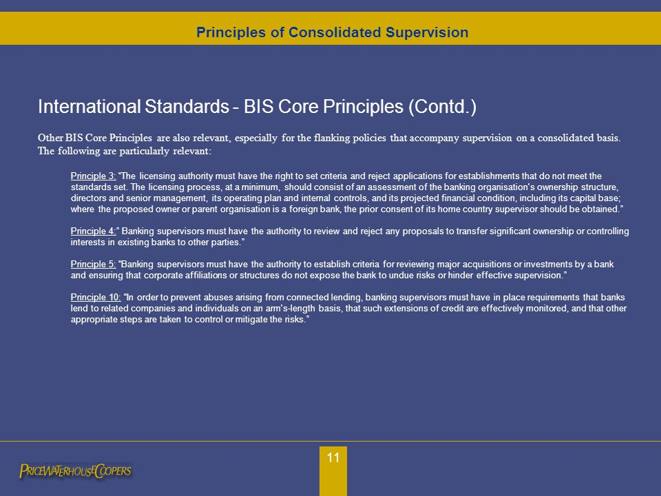 11 International Standards - BIS Core Principles (Contd.) Other BIS Core Principles are also relevant, especially for the flanking policies that accom