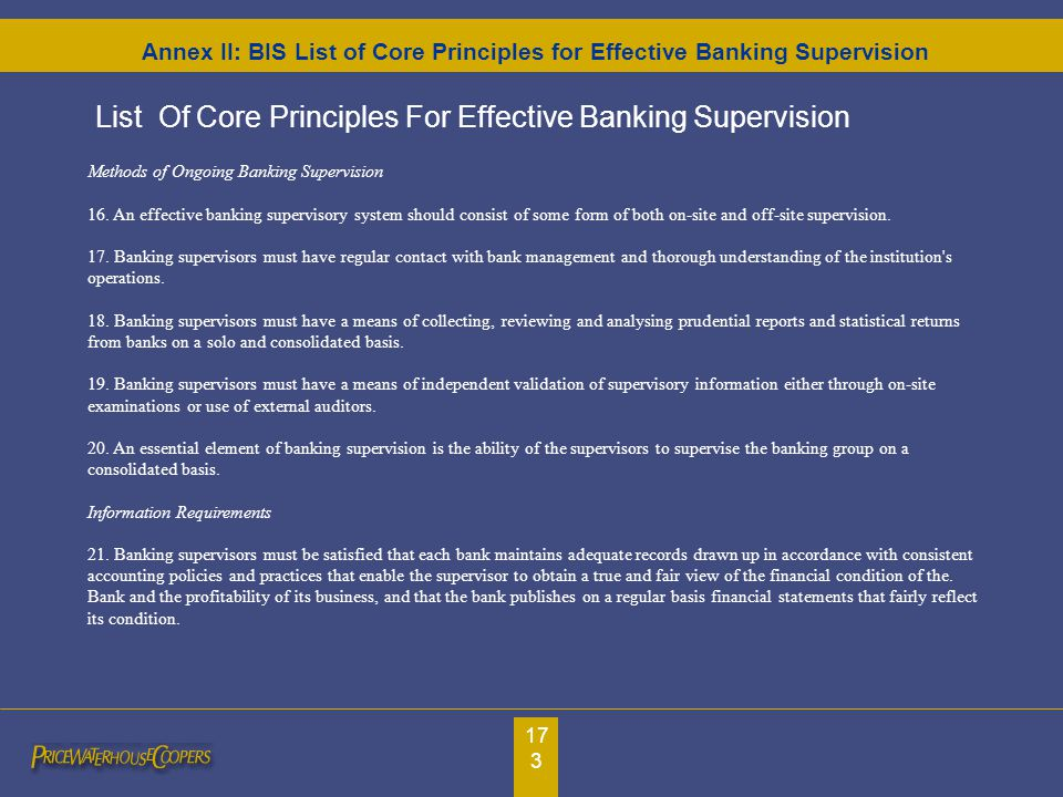 173 Methods of Ongoing Banking Supervision 16. An effective banking supervisory system should consist of some form of both on-site and off-site superv