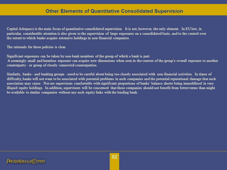 52 Other Elements of Quantitative Consolidated Supervision Capital Adequacy is the main focus of quantitative consolidated supervision. It is not, how