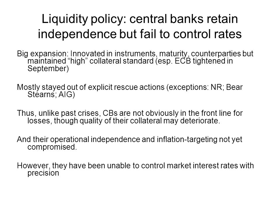 Liquidity policy: central banks retain independence but fail to control rates Big expansion: Innovated in instruments, maturity, counterparties but maintained high collateral standard (esp.