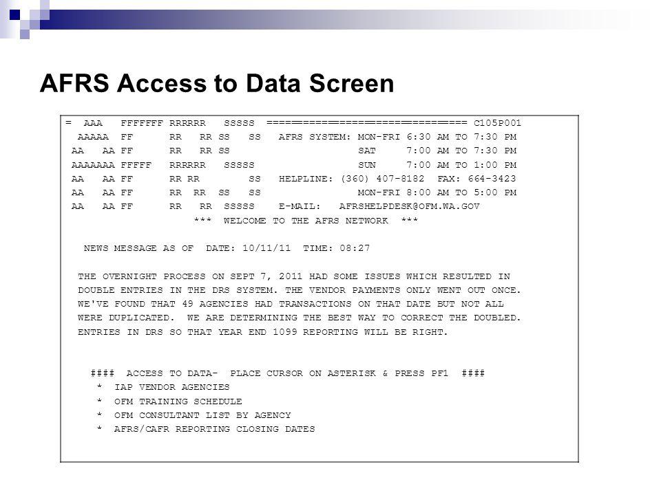AFRS Access to Data Screen = AAA FFFFFFF RRRRRR SSSSS ================================= C105P001 AAAAA FF RR RR SS SS AFRS SYSTEM: MON-FRI 6:30 AM TO