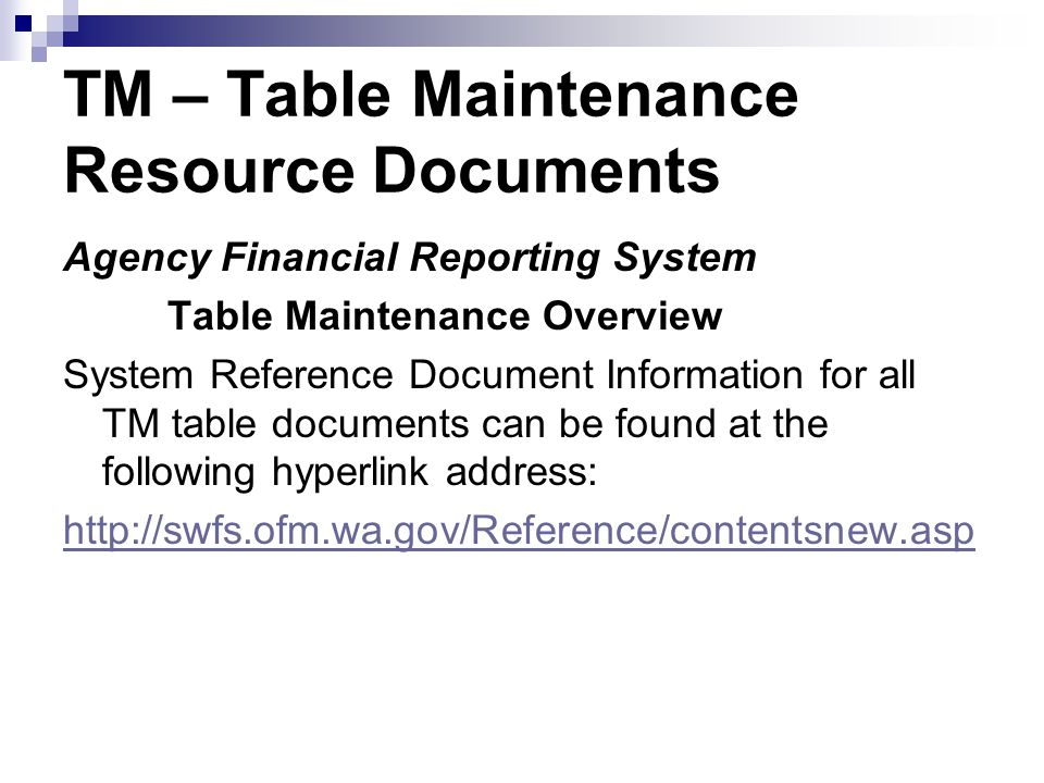 TM – Table Maintenance Resource Documents Agency Financial Reporting System Table Maintenance Overview System Reference Document Information for all T