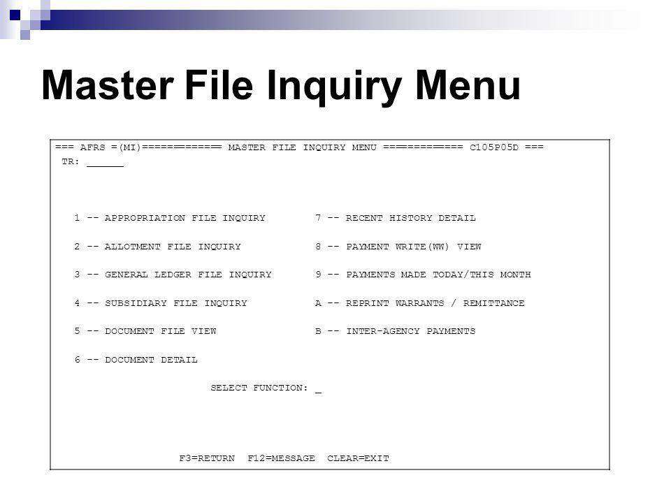 Master File Inquiry Menu === AFRS =(MI)============= MASTER FILE INQUIRY MENU ============= C105P05D === TR: ______ 1 -- APPROPRIATION FILE INQUIRY 7