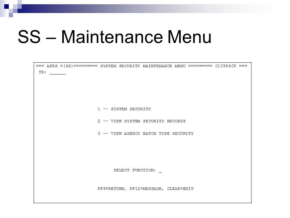 SS – Maintenance Menu === AFRS =(SS)========= SYSTEM SECURITY MAINTENANCE MENU ========= C105P405 === TR: ______ 1 -- SYSTEM SECURITY 2 -- VIEW SYSTEM