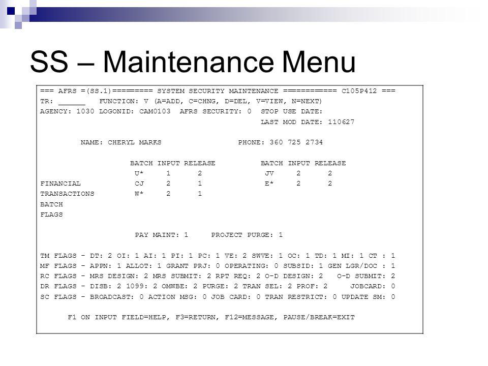 SS – Maintenance Menu === AFRS =(SS.1)========= SYSTEM SECURITY MAINTENANCE ============ C105P412 === TR: ______ FUNCTION: V (A=ADD, C=CHNG, D=DEL, V=