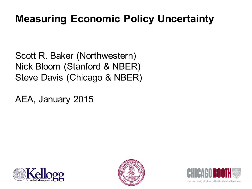 Measuring Economic Policy Uncertainty Scott R. Baker (Northwestern) Nick Bloom (Stanford & NBER) Steve Davis (Chicago & NBER) AEA, January 2015
