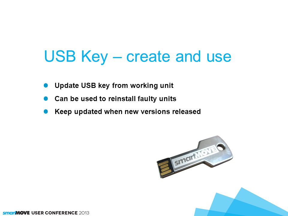 Update USB key from working unit Can be used to reinstall faulty units Keep updated when new versions released USB Key – create and use