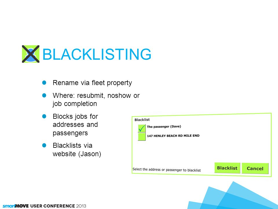 Rename via fleet property Where: resubmit, noshow or job completion Blocks jobs for addresses and passengers Blacklists via website (Jason) BLACKLISTING