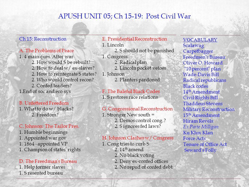 "APUSH UNIT 05; Ch 15-19: Post Civil War VOCABULARY Scalawag Carpetbagger Freedmen's Bureau Oliver O. Howard ""10 percent"" plan Wade-Davis Bill Radical"