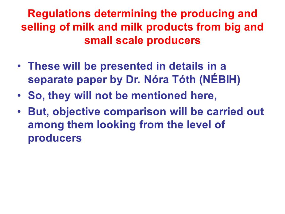 Regulations determining the producing and selling of milk and milk products from big and small scale producers These will be presented in details in a separate paper by Dr.
