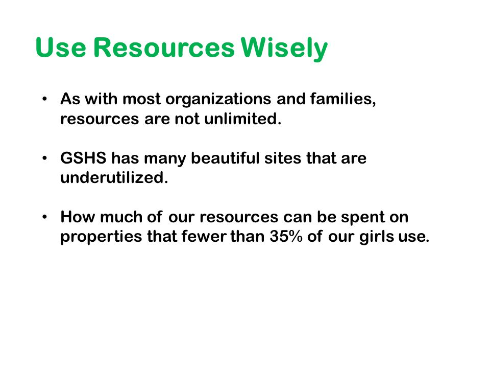 Use Resources Wisely As with most organizations and families, resources are not unlimited.