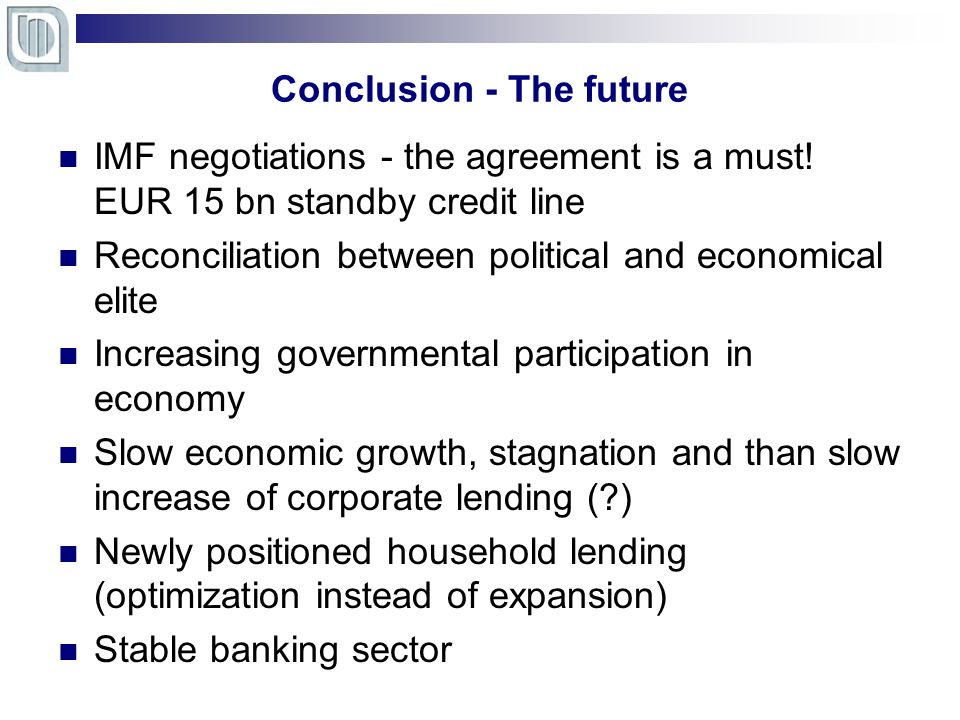 Conclusion - The future IMF negotiations - the agreement is a must.