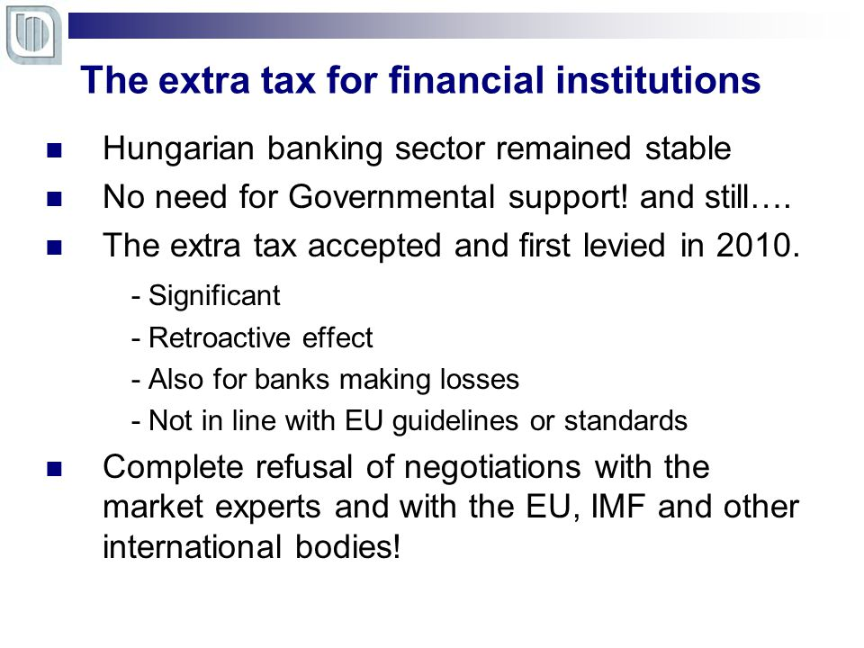 The extra tax for financial institutions Hungarian banking sector remained stable No need for Governmental support.