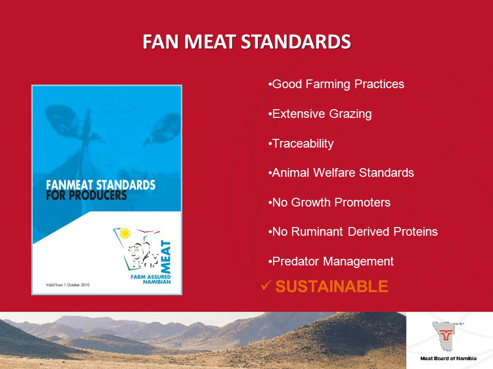 FAN MEAT STANDARDS Good Farming Practices Extensive Grazing Traceability Animal Welfare Standards No Growth Promoters No Ruminant Derived Proteins Predator Management SUSTAINABLE