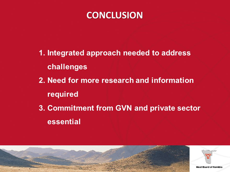 CONCLUSION 1.Integrated approach needed to address challenges 2.Need for more research and information required 3.Commitment from GVN and private sector essential