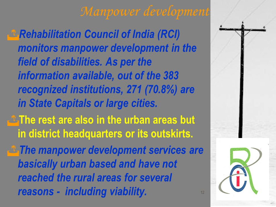 Manpower development Rehabilitation Council of India (RCI) monitors manpower development in the field of disabilities. As per the information availabl