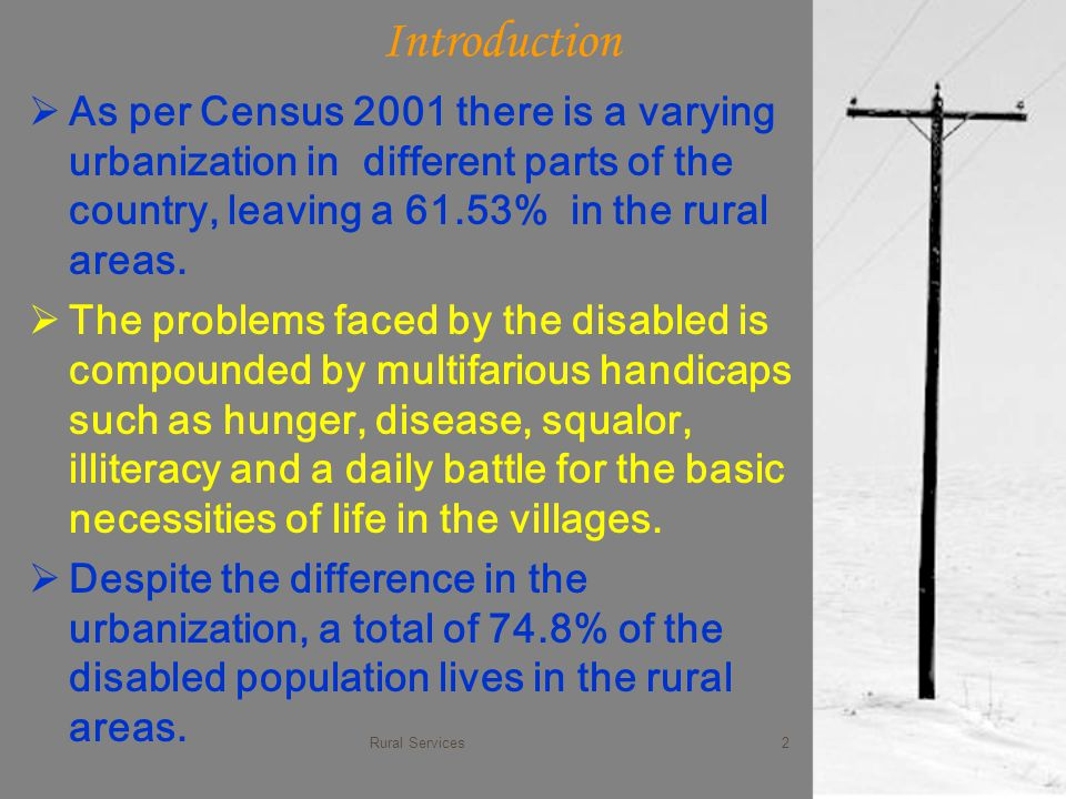 Introduction  As per Census 2001 there is a varying urbanization in different parts of the country, leaving a 61.53% in the rural areas.  The proble