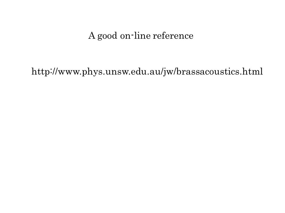http://www.phys.unsw.edu.au/jw/brassacoustics.html A good on-line reference