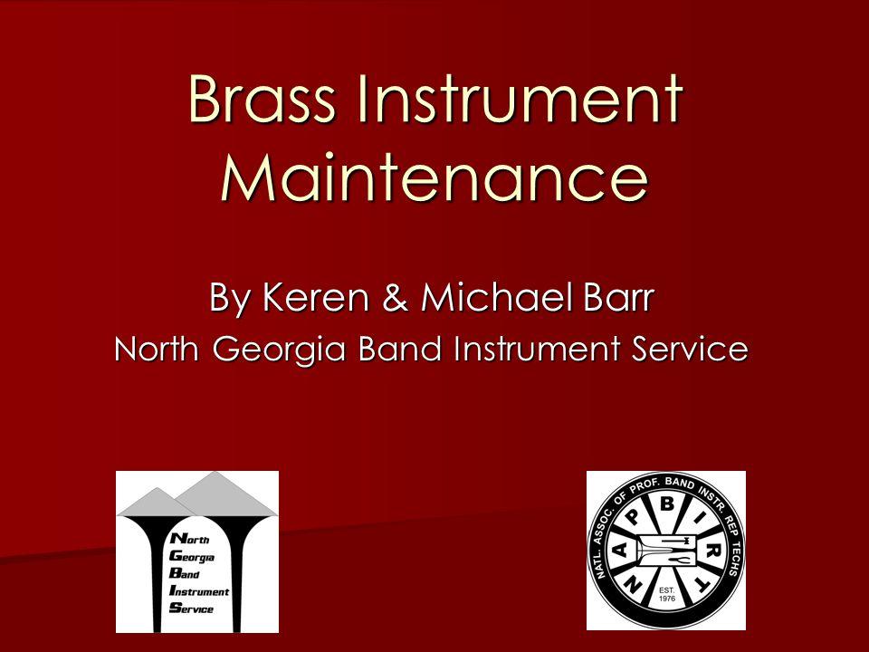 Brass Instrument Maintenance By Keren & Michael Barr North Georgia Band Instrument Service