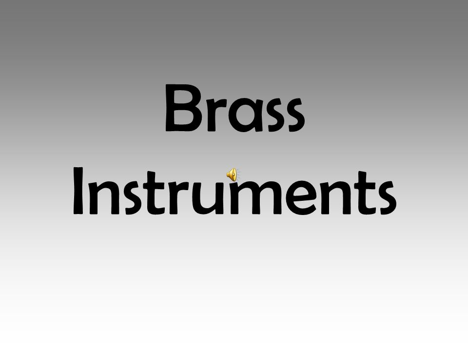 Brass Instruments Brass instruments make up the brass family of orchestral instruments.