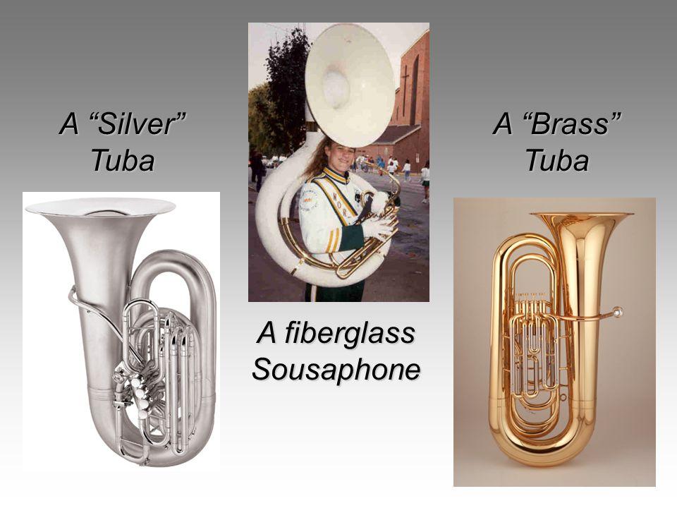 A Brass Tuba A Silver Tuba A fiberglass Sousaphone