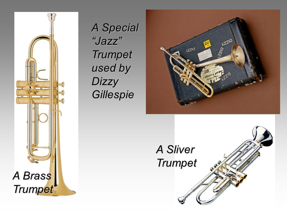 A Sliver Trumpet A Brass Trumpet A Special Jazz Trumpet used by Dizzy Gillespie