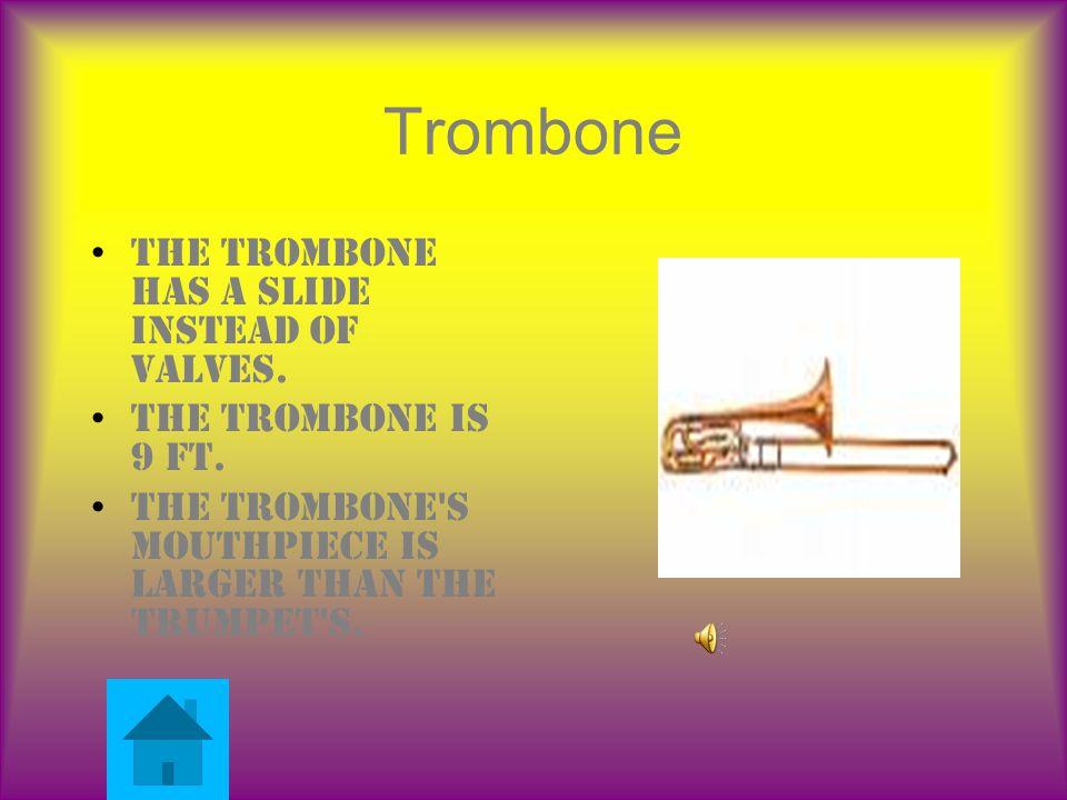 Trombone The trombone has a slide instead of valves.