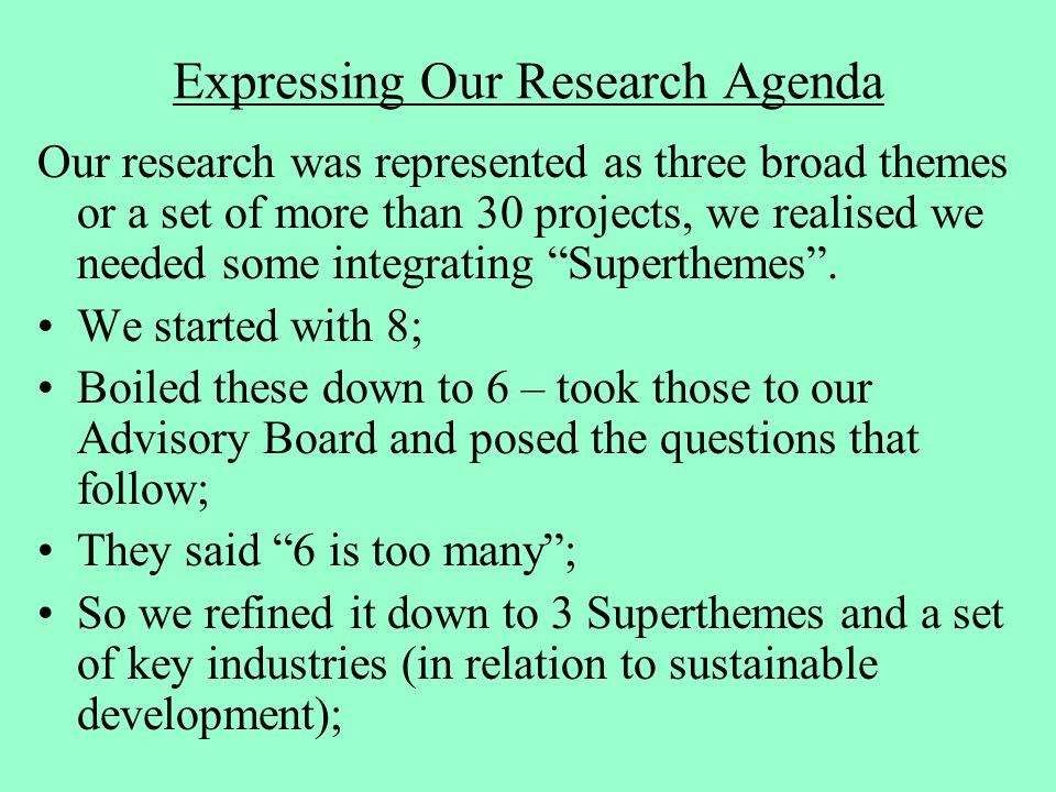 Expressing Our Research Agenda Our research was represented as three broad themes or a set of more than 30 projects, we realised we needed some integrating Superthemes .