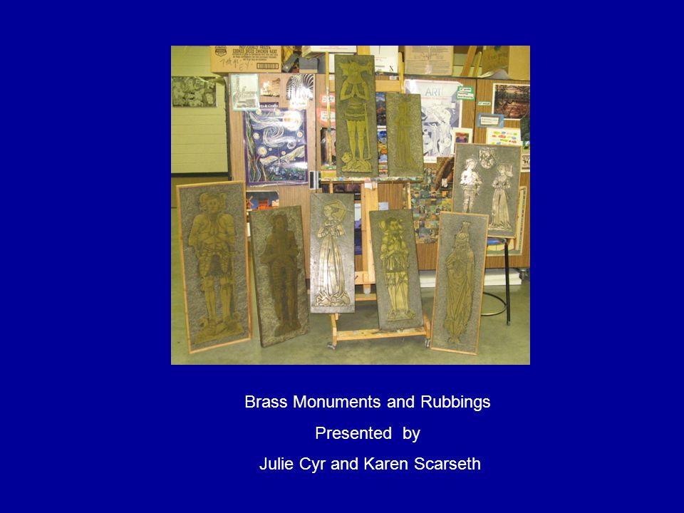Brass Monuments and Rubbings Presented by Julie Cyr and Karen Scarseth