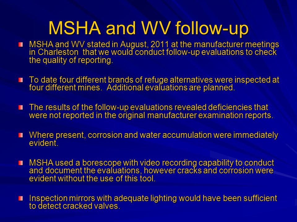 MSHA and WV follow-up MSHA and WV stated in August, 2011 at the manufacturer meetings in Charleston that we would conduct follow-up evaluations to check the quality of reporting.