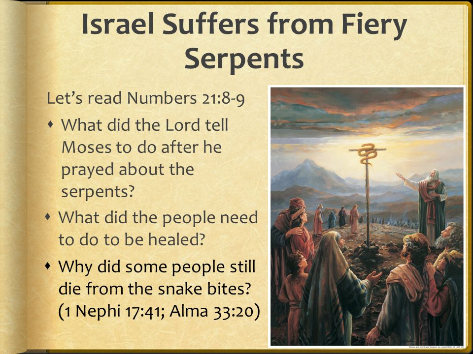 Israel Suffers from Fiery Serpents Let's read Numbers 21:8-9  What did the Lord tell Moses to do after he prayed about the serpents.