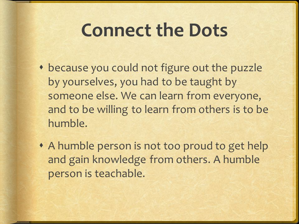 Connect the Dots  because you could not figure out the puzzle by yourselves, you had to be taught by someone else.