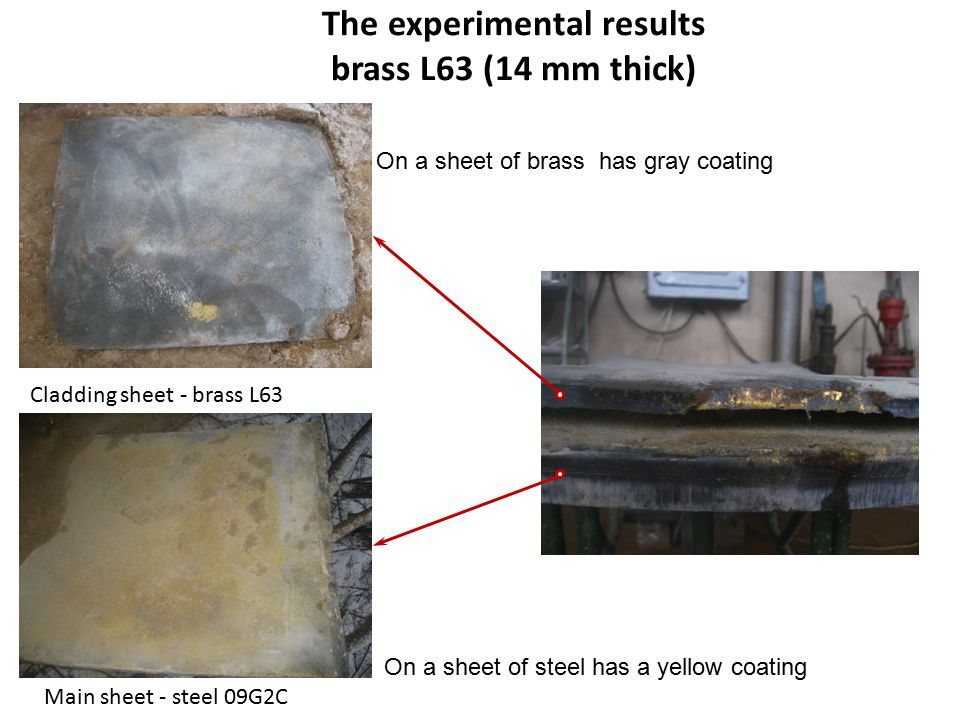 The experimental results brass L63 (14 mm thick) Cladding sheet - brass L63 Main sheet - steel 09G2C 4 On a sheet of brass has gray coating On a sheet
