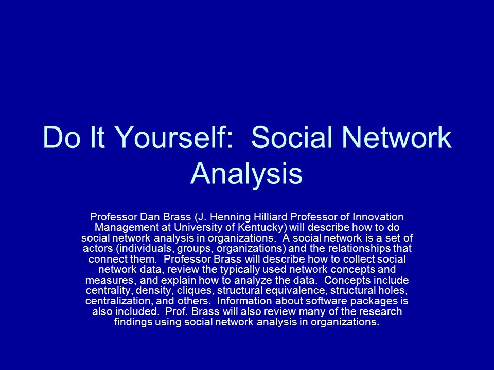 Do It Yourself: Social Network Analysis Professor Dan Brass (J.