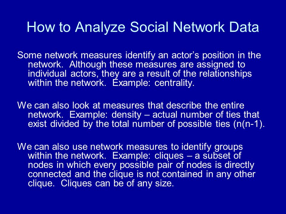 How to Analyze Social Network Data Some network measures identify an actor's position in the network.