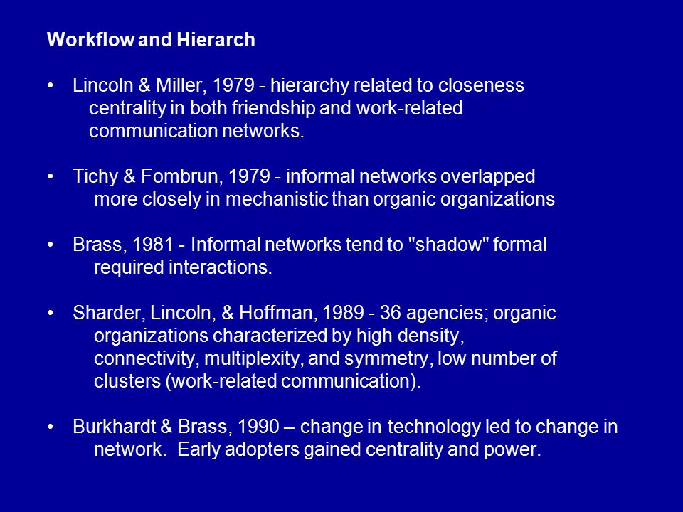 Workflow and Hierarch Lincoln & Miller, 1979 - hierarchy related to closeness centrality in both friendship and work-related communication networks. T
