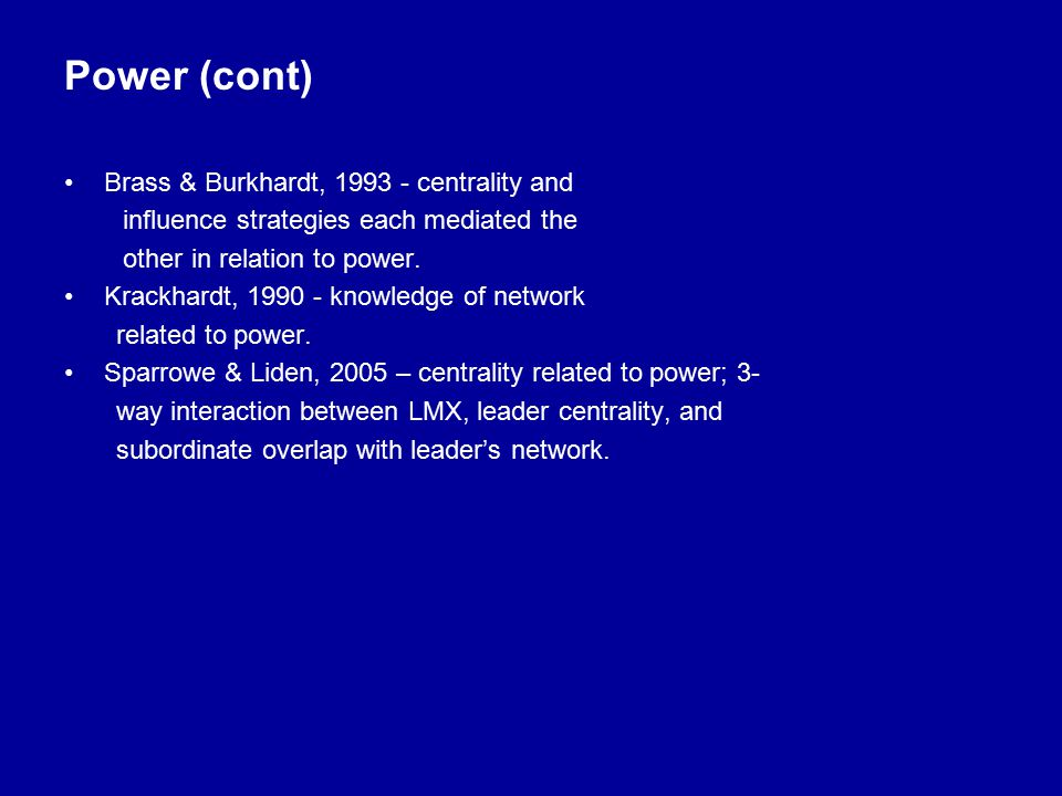 Power (cont) Brass & Burkhardt, 1993 - centrality and influence strategies each mediated the other in relation to power.