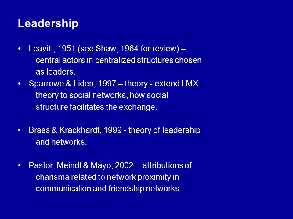 Leadership Leavitt, 1951 (see Shaw, 1964 for review) – central actors in centralized structures chosen as leaders.