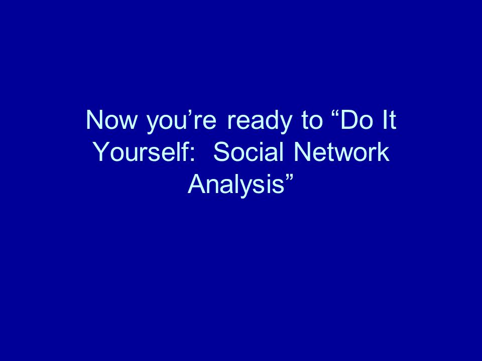 "Now you're ready to ""Do It Yourself: Social Network Analysis"""