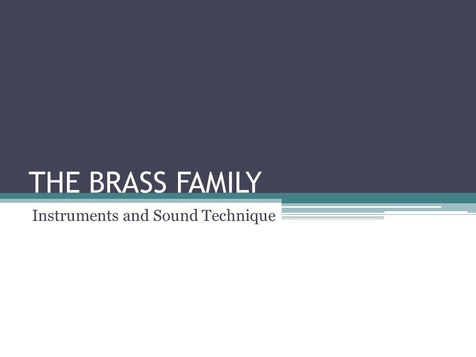 THE BRASS FAMILY Instruments and Sound Technique
