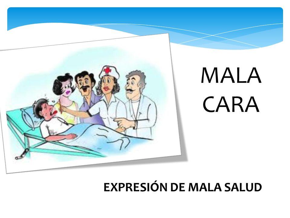 MALA CARA EXPRESIÓN DE MALA SALUD