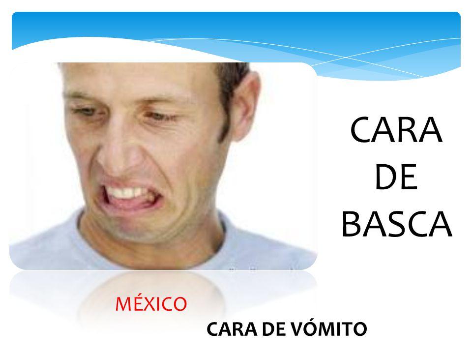 CARA DE BASCA MÉXICO CARA DE VÓMITO