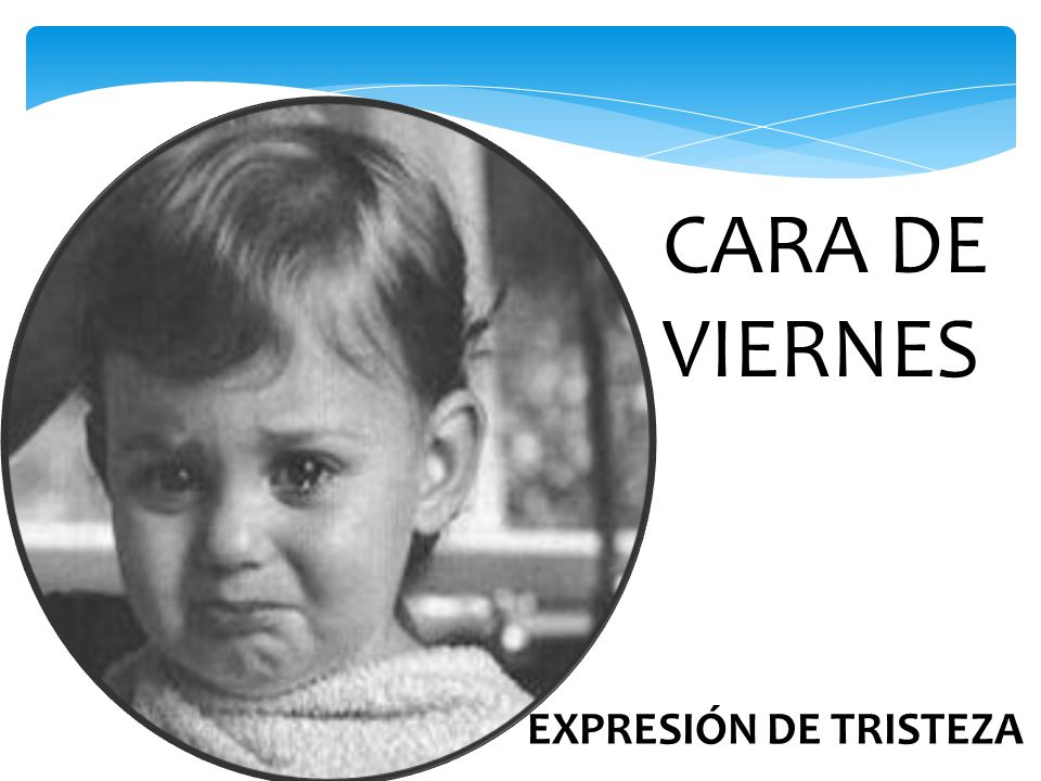 CARA DE VIERNES EXPRESIÓN DE TRISTEZA